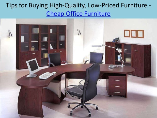 Tips For Buying High Quality, Low Priced Furniture   Cheap Office Furniture  ...