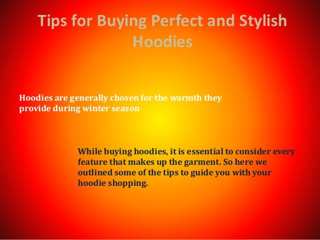Tips for Buying Perfect and Stylish Hoodies While buying hoodies, it is essential to consider every feature that makes up ...