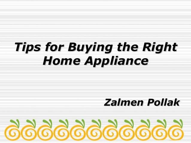 Tips for Buying the RightTips for Buying the Right Home ApplianceHome Appliance Zalmen PollakZalmen Pollak