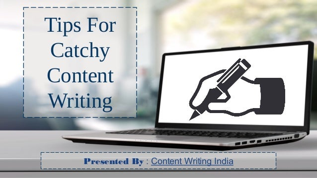 Tips For Catchy Content Writing Presented By : Content Writing India