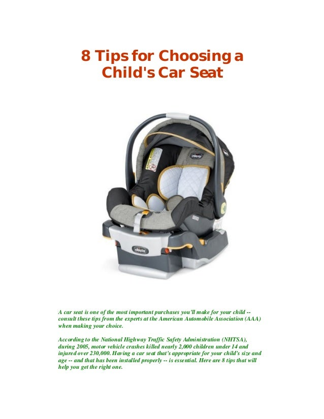 8 Tips for Choosing a Child's Car Seat A car seat is one of the most important purchases you'll make for your child -- con...