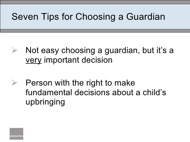 Seven Tips for Choosing a Guardian <ul><li>Not easy choosing a guardian, but it's a  very  important decision </li></ul><u...