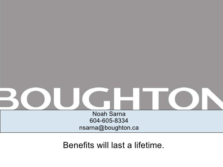 Noah Sarna 604-605-8334 [email_address] Benefits will last a lifetime.