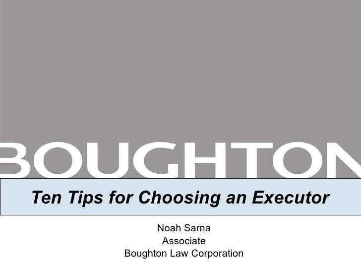 Ten Tips for Choosing an Executor Noah Sarna Associate Boughton Law Corporation