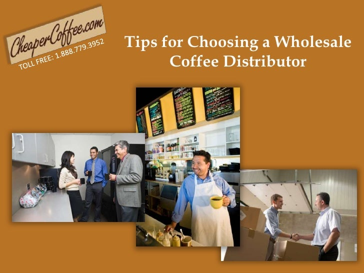 Tips for Choosing a Wholesale Coffee Distributor<br />TOLL FREE: 1.888.779.3952<br />