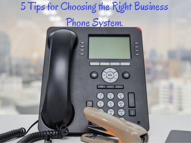 5 Tips for Choosing the Right Business Phone System.