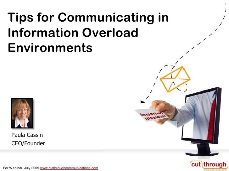 Tips for Communicating in  Information Overload  Environments    Paula Cassin    CEO/FounderFor Webinar, July 2009 www.cut...