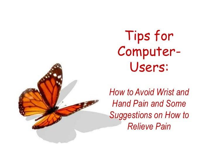 Tips for Computer-Users:  <br />How to Avoid Wrist and Hand Pain and Some Suggestions on How to Relieve Pain<br />