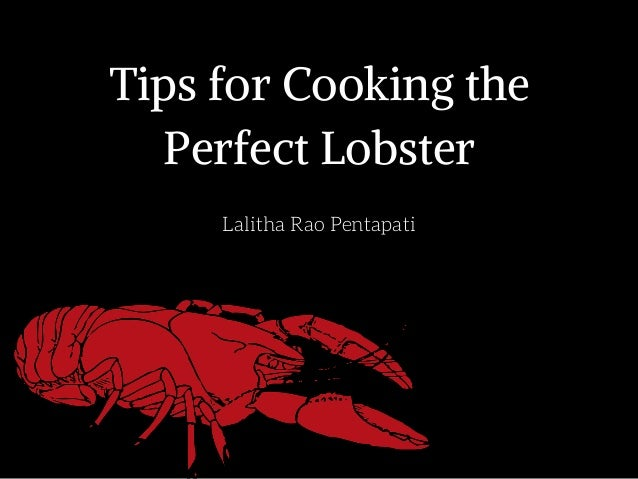 Tips for Cooking the Perfect Lobster Lalitha Rao Pentapati