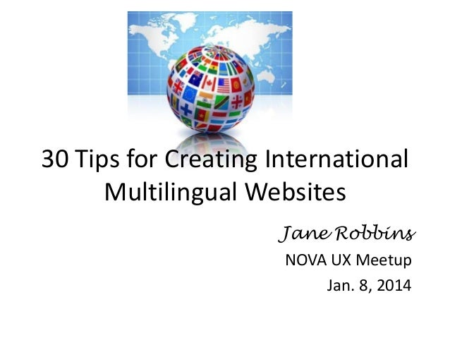 30 Tips for Creating International Multilingual Websites Jane Robbins NOVA UX Meetup Jan. 8, 2014