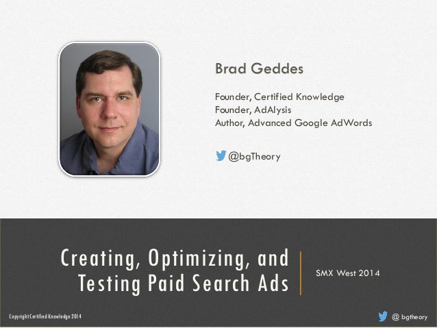 Brad Geddes Founder, Certified Knowledge Founder, AdAlysis Author, Advanced Google AdWords @ bgtheory @bgTheory Creating, ...