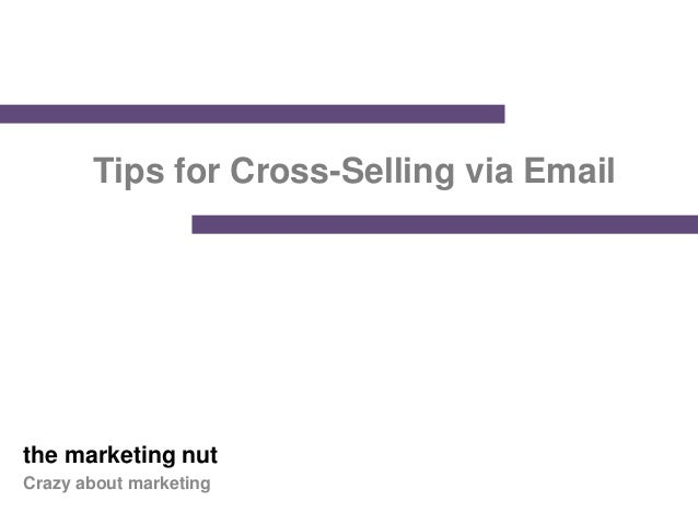 Tips for Cross-Selling via Emailthe marketing nutCrazy about marketing
