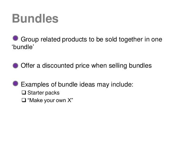 """Bundles   Group related products to be sold together in one""""bundle""""   Offer a discounted price when selling bundles   Exam..."""