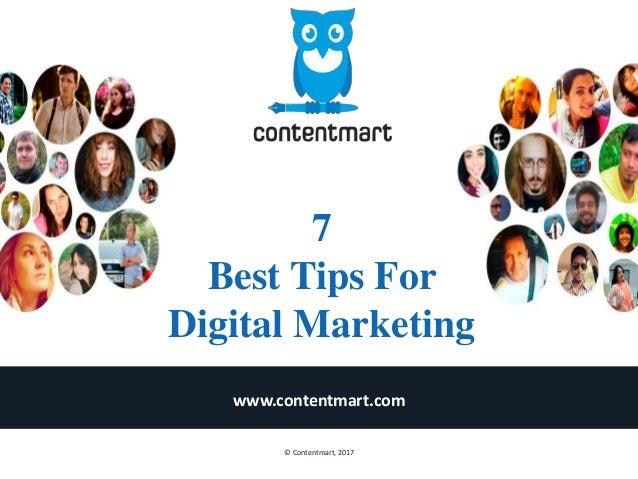7 Best Tips For Digital Marketing www.contentmart.com © Contentmart, 2017