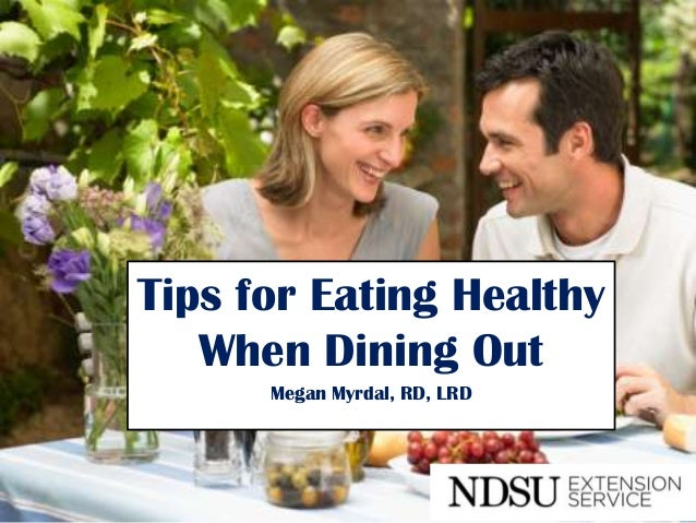 Tips for Eating Healthy   When Dining Out      Megan Myrdal, RD, LRD
