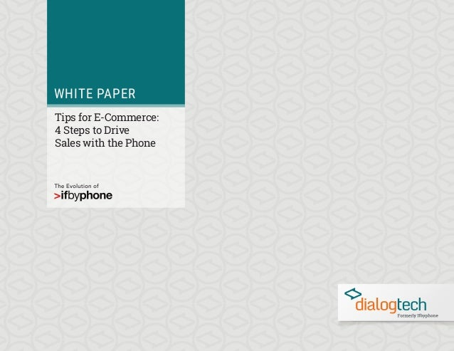 eBook WHITE PAPER Tips for E-Commerce: 4 Steps to Drive Sales with the Phone
