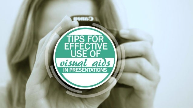 TIPS FOR EFFECTIVE USE OF visual aidsIN PRESENTATIONS