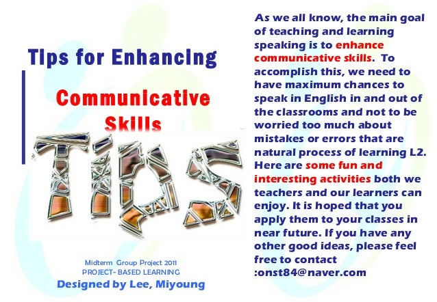 Tips for EnhancingCommunicativeSkillsAs we all know, the main goalof teaching and learningspeaking is to enhancecommunicat...