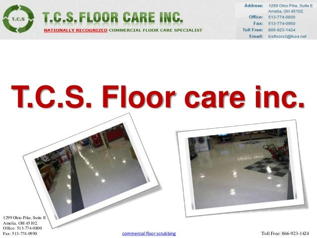 T.C.S. Floor care inc.1299 Ohio Pike, Suite EAmelia, OH 45102.Office: 513-774-0800Fax: 513-774-0950         commercial flo...