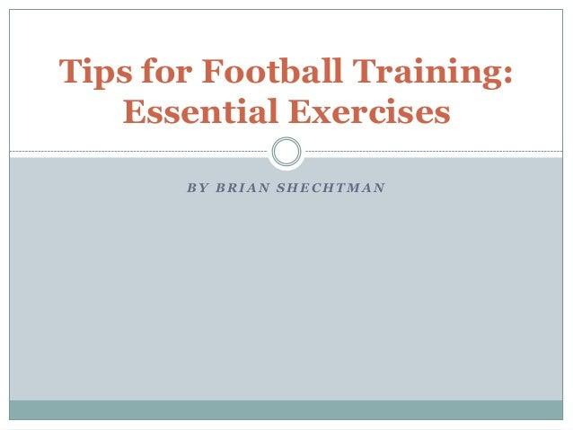 B Y B R I A N S H E C H T M A NTips for Football Training:Essential Exercises