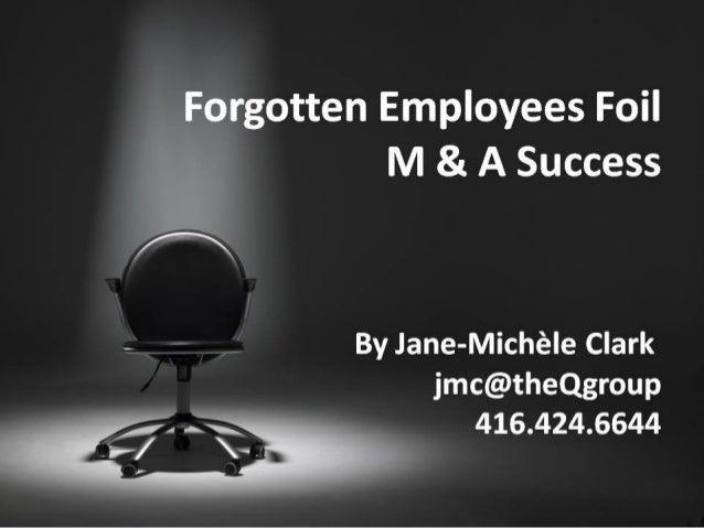 %rgotten Employees Foil M & A Success       . _ - - Bylane-Michele Clark  jmc@theQgroup 416.424.6644