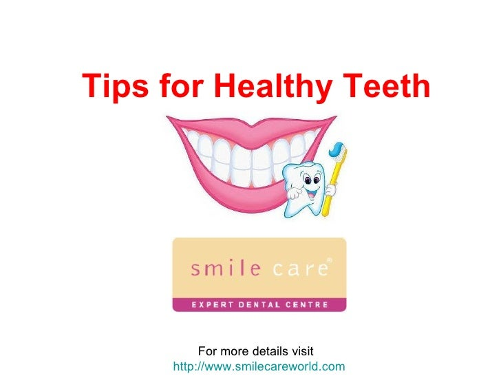 Tips for Healthy Teeth   For more details visit  http://www.smilecareworld.com