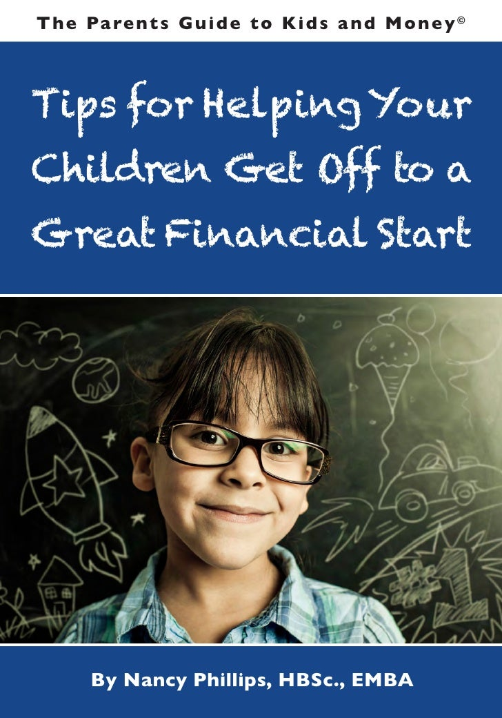 T h e Pa re n t s G u i d e t o K i d s a n d M o n e y ©Tips for Helping YourChildren Get Off to aGreat Financial Start  ...