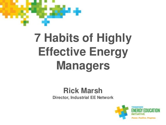 7 Habits of Highly Effective Energy Managers Rick Marsh Director, Industrial EE Network
