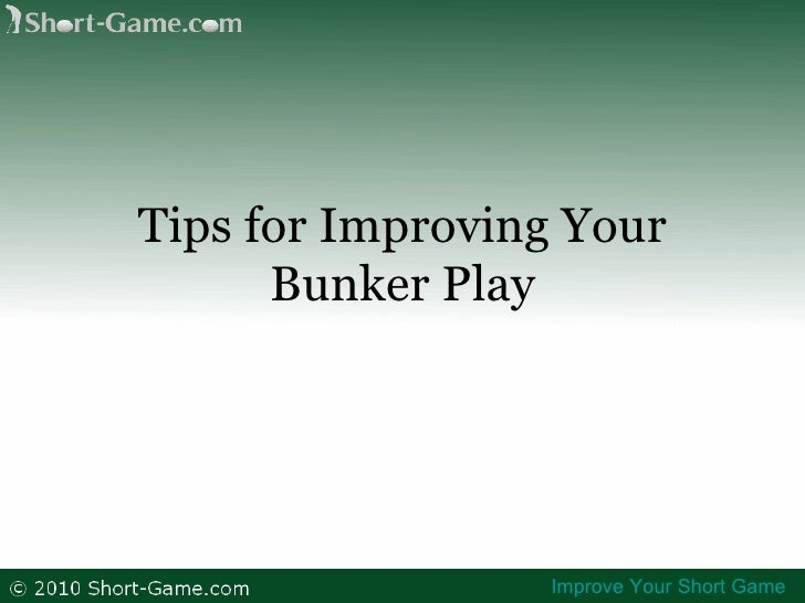 Tips for Improving Your Bunker Play Improve Your Short Game