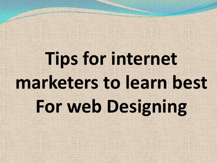 Tips for internet marketers to learn best For web Designing<br />