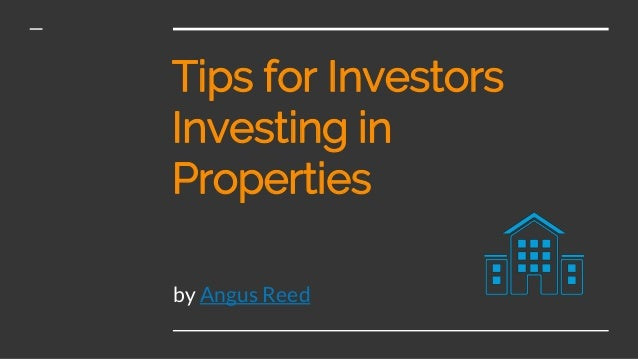 Tips for Investors Investing in Properties by Angus Reed