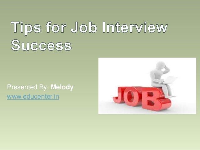 10 tips for job interview success 5 expert tips for interview success find savvy job advice from the brains behind top careers blogs and websites, including ask a manager.