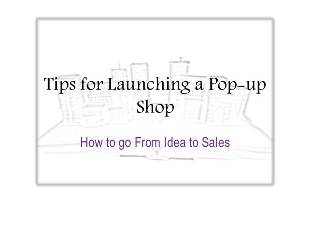 Tips for Launching a Pop-up Shop How to go From Idea to Sales