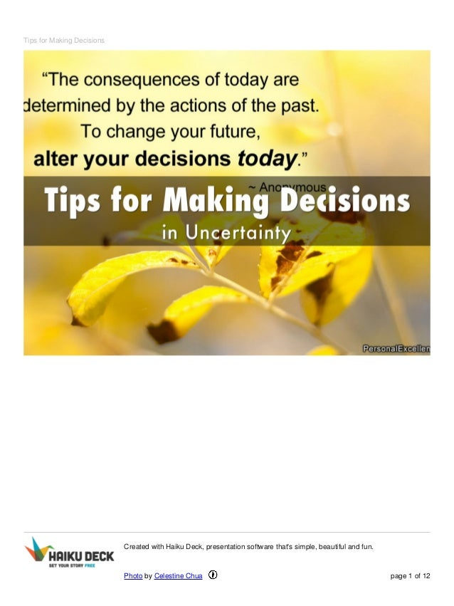 Tips for Making Decisions Created with Haiku Deck, presentation software that's simple, beautiful and fun. Photo by Celest...
