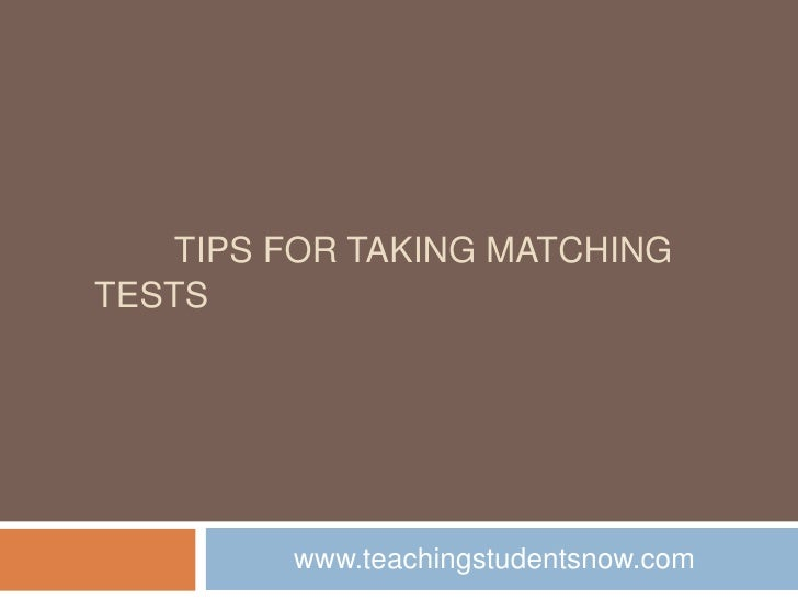 Tips for taking Matching tests<br />www.teachingstudentsnow.com<br />