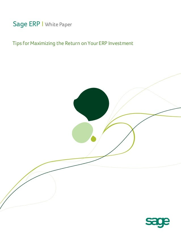 Sage ERP I White Paper Tips for Maximizing the Return on Your ERP Investment