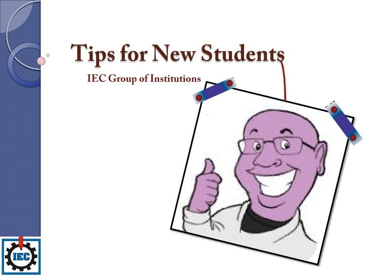 Tips for New Students<br />IEC Group of Institutions<br />