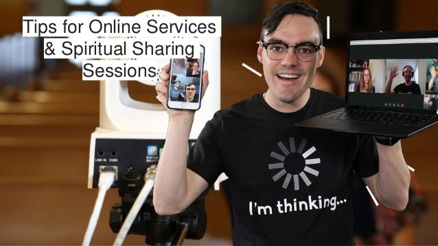 Tips for Online Services & Spiritual Sharing Sessions