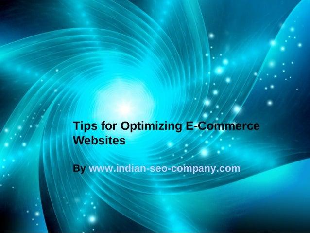 Tips for Optimizing E-CommerceWebsitesBy www.indian-seo-company.com