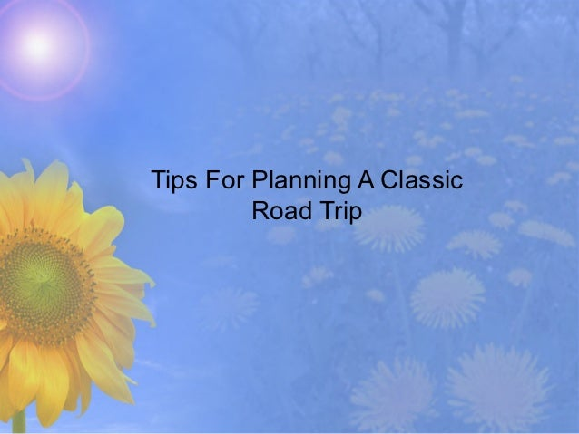 Tips For Planning A Classic         Road Trip