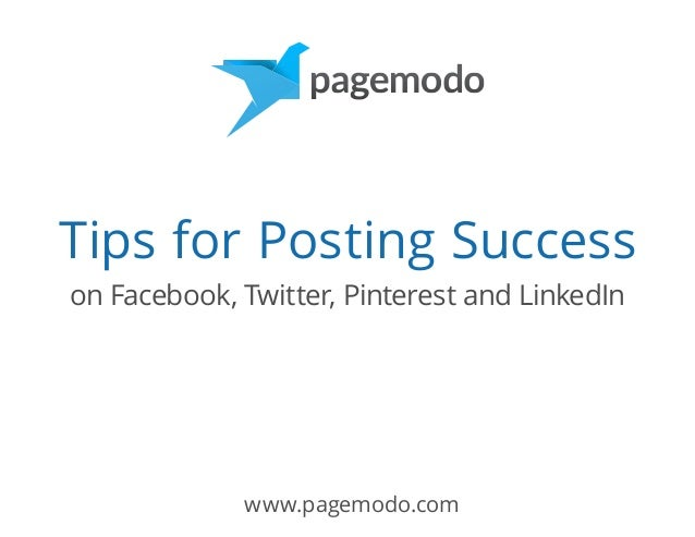 Tips for Posting Success on Facebook, Twitter, Pinterest and LinkedIn  www.pagemodo.com