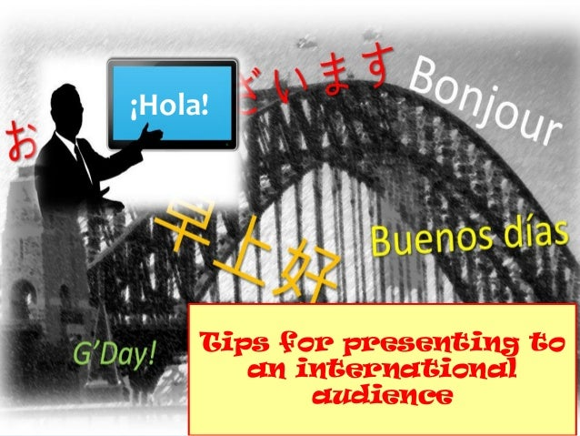Tips for presenting to an international audience ¡Hola!
