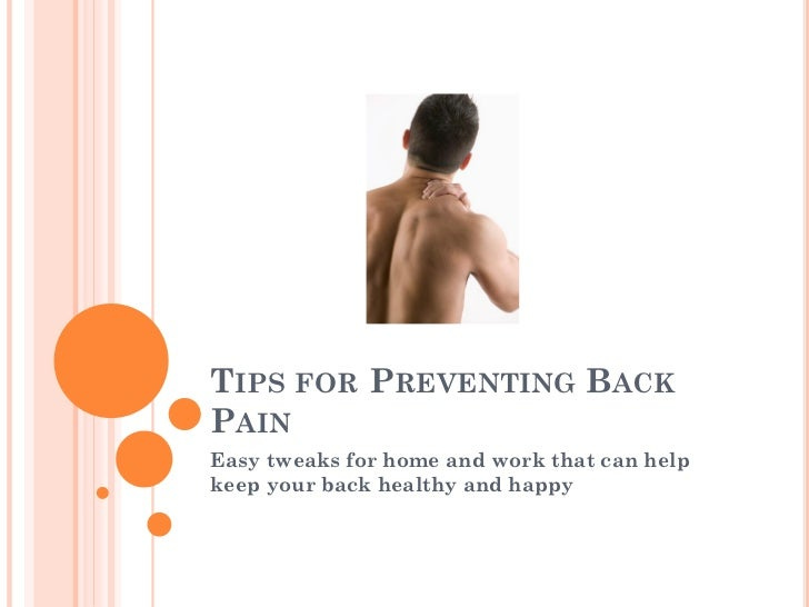 TIPS FOR PREVENTING BACKPAINEasy tweaks for home and work that can helpkeep your back healthy and happy