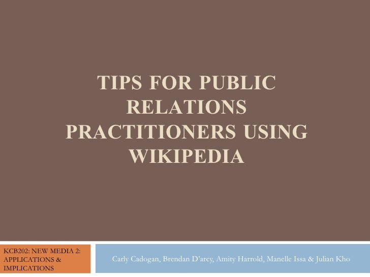 TIPS FOR PUBLIC RELATIONS PRACTITIONERS USING WIKIPEDIA Carly Cadogan, Brendan D'arcy, Amity Harrold, Manelle Issa & Julia...