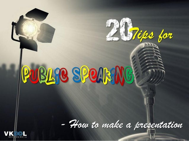 20 public speaking - How to make a presentation Tips for