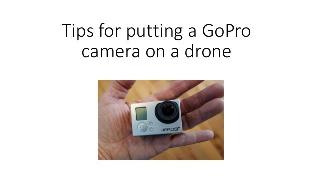 Tips for putting a GoPro camera on a drone