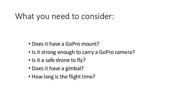 What you need to consider: • Does it have a GoPro mount? • Is it strong enough to carry a GoPro camera? • Is it a safe dro...