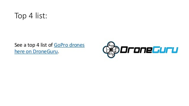 Top 4 list: See a top 4 list of GoPro drones here on DroneGuru.