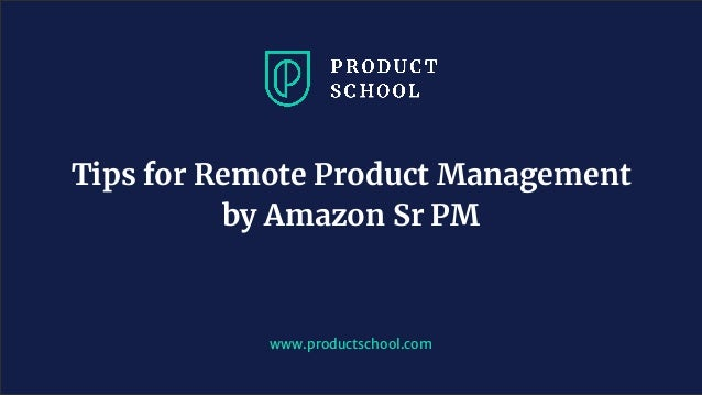 www.productschool.com Tips for Remote Product Management by Amazon Sr PM