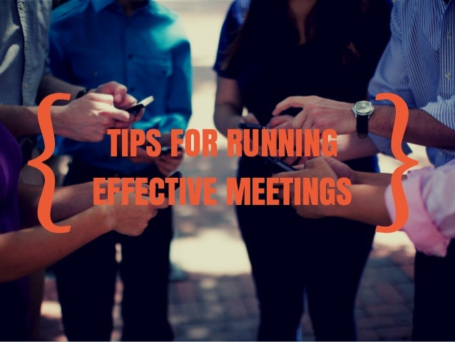 { TIPS FOR RUNNING }  EFFECTIVE MEETINGS